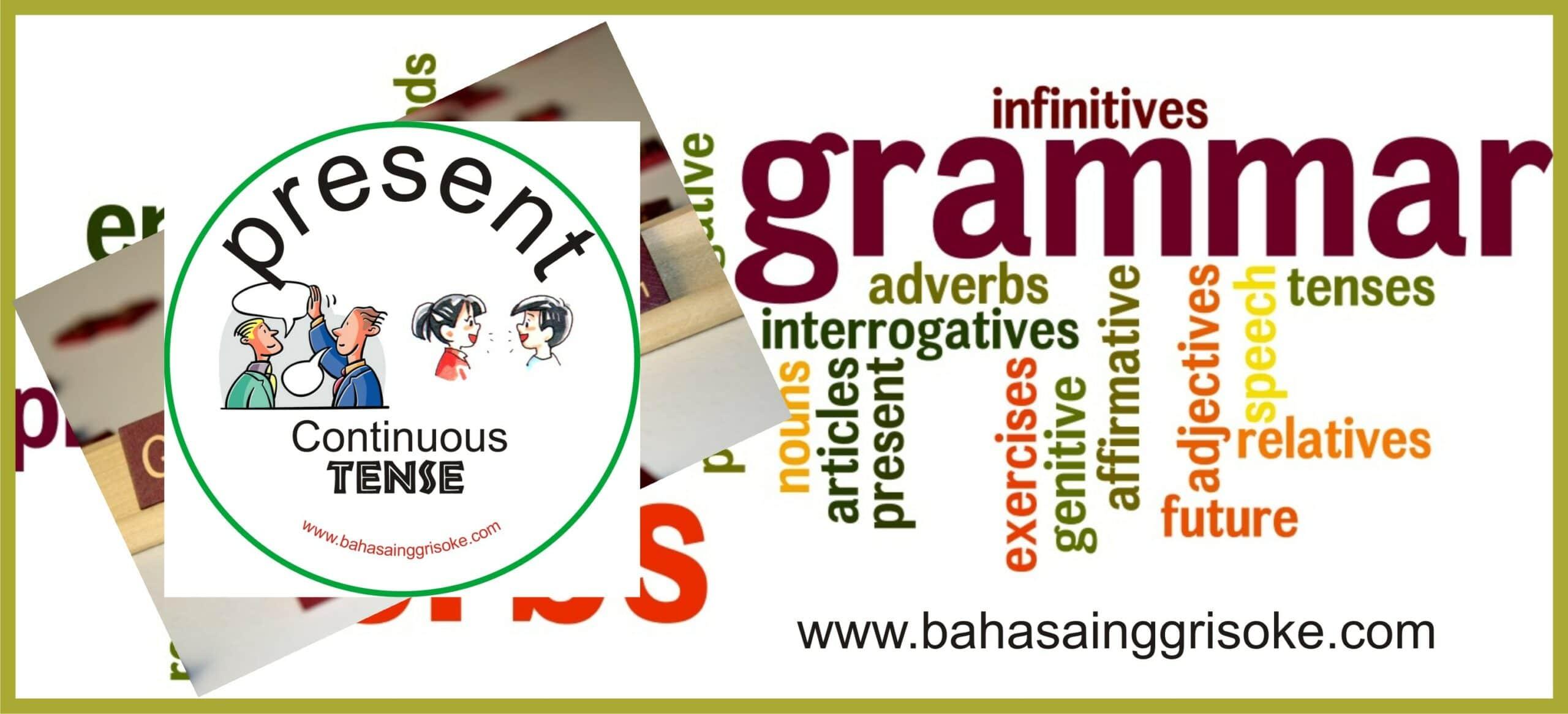 Present Continuous Tense ( Fungsi Dan Contoh Kalimat Versi Terbaru Dan Terlengkap)