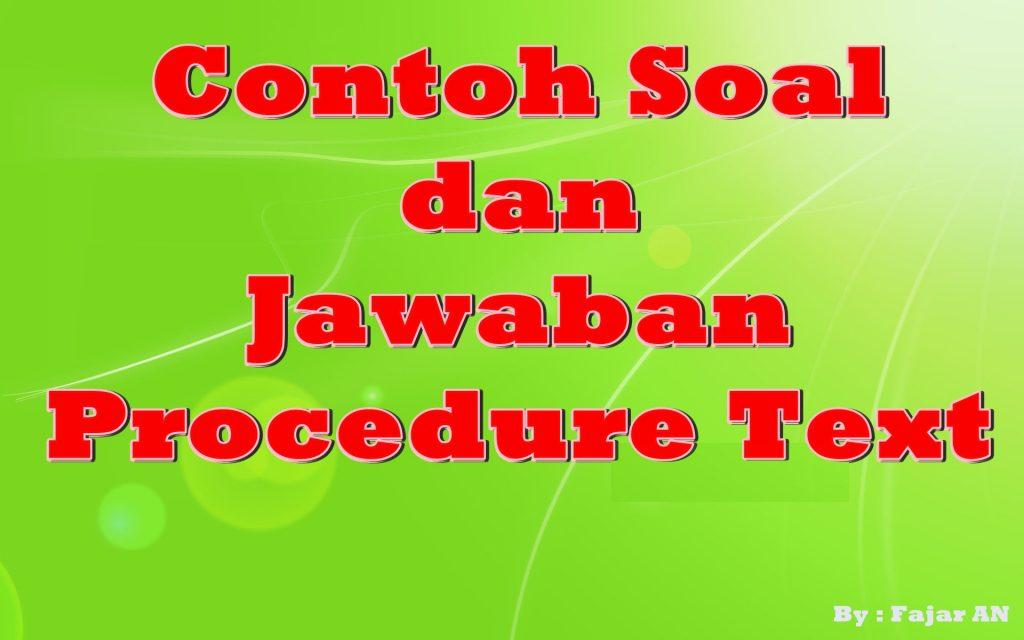 CONTOH SOAL DAN JAWABAN PROCEDURE TEXT
