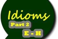 KUMPULAN IDIOM BAHASA INGGRIS PART 2 (E-H)