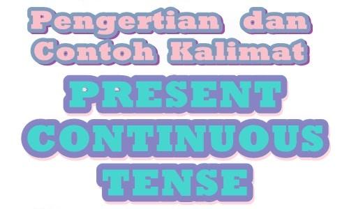 Pengertian dan Contoh Kalimat Present Continuous Tense Terlengkap