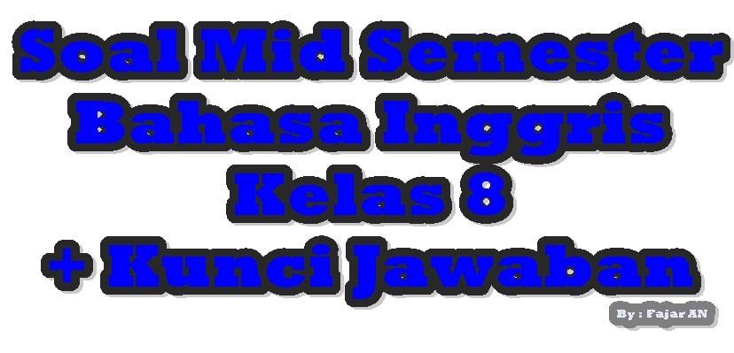 SOAL MID SEMESTER BAHASA INGGRIS KELAS 8