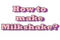 How to make milkshake