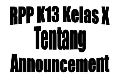 RPP Bahasa Inggris K13 Kelas X SMA tentang Announcement