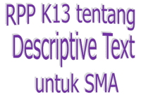 RPP Bahasa Inggris K13 Kelas X SMA tentang DESCRIPTIVE TEXT