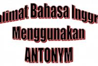 50 Kalimat Bahasa Inggris dengan Menggunakan Antonym