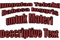 Kumpulan Tebakan Bahasa Inggris untuk materi Descriptive Text