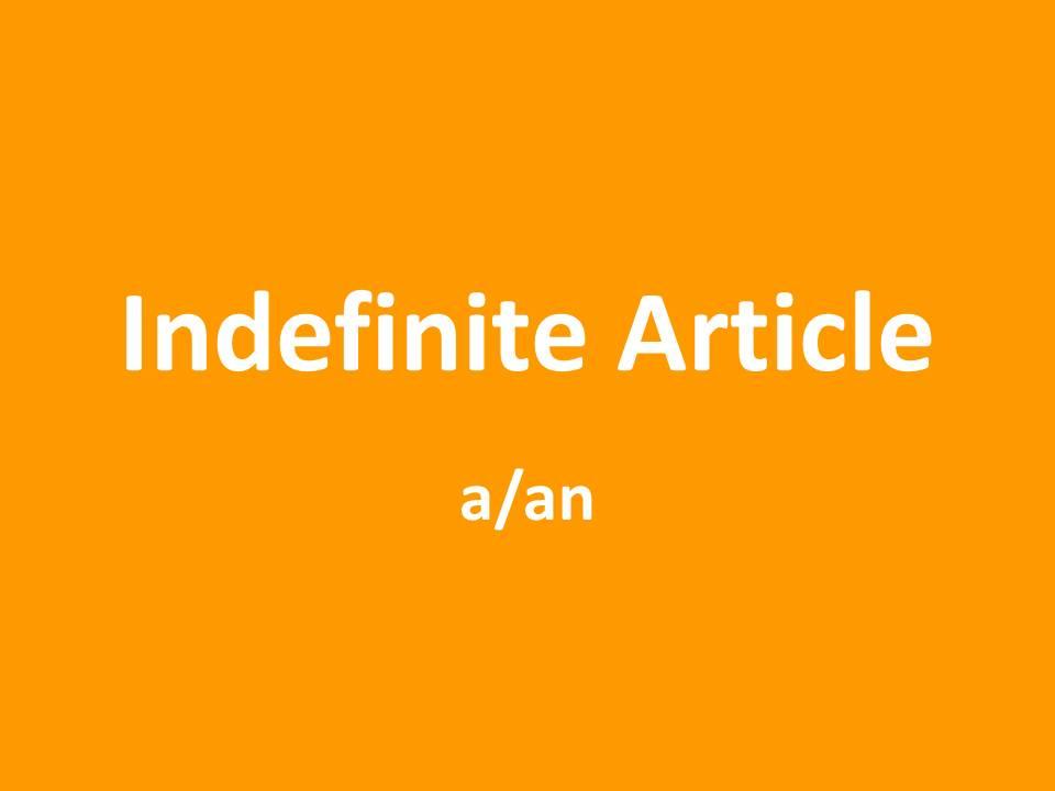 Penjelasan, Fungsi dan Contoh Lengkap Kalimat The Indefinite Article A AN