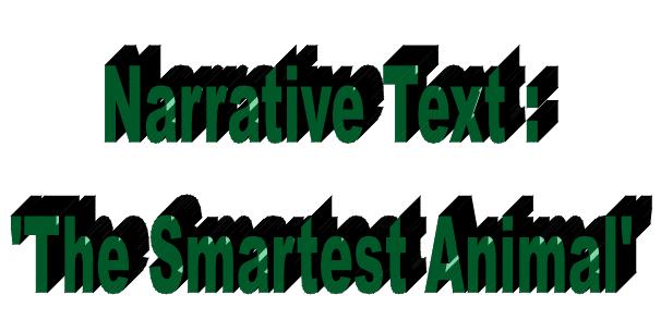 Penjelasan Narrative Text serta Generic Structure The Smartest Animal dan Terjemahannya