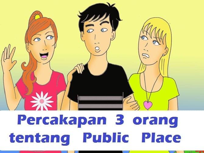 Percakapan 3 Orang mengenai Public Place atau Tempat Umum beserta Terjemahannya
