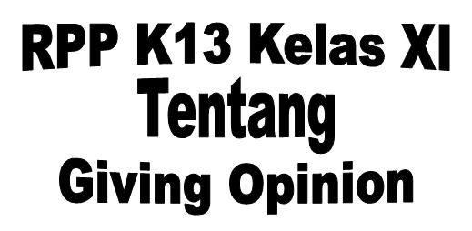 RPP K13 Kelas XI tentang Giving Opinion