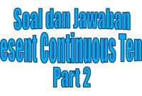 Contoh Soal Present Continuous Tense beserta Kunci Jawabannya part 2