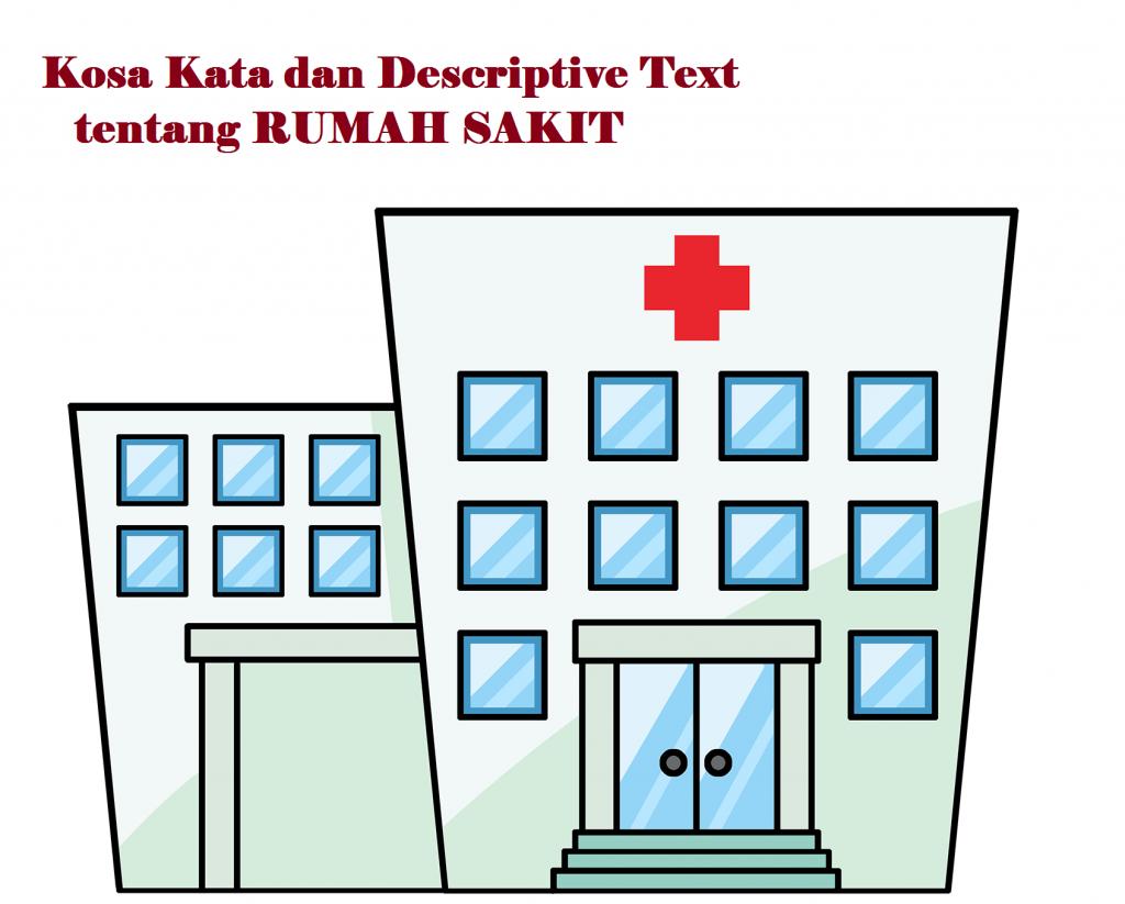 Kosa Kata dan Descriptive Text Singkat tentang Hospital atau Rumah Sakit