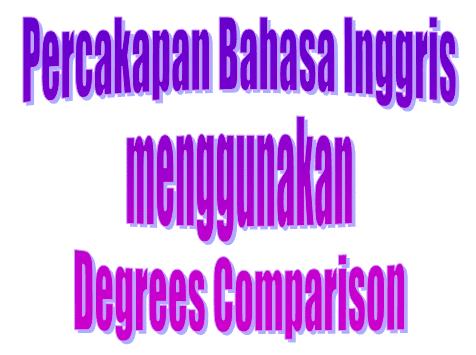 Kumpulan Percakapan Bahasa Inggris menggunakan Degrees Comparison