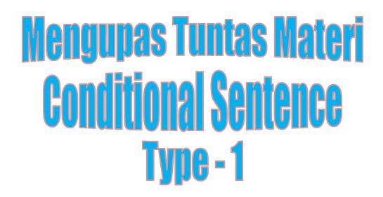 Penjelasan Conditional Sentence Type 1, Contoh Kalimat, Contoh Soal dan jawabannya